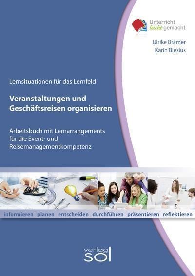 Veranstaltungen und Geschäftsreisen organisieren: Arbeitsbuch mit Lernarrangements für die Event- und Reisemanagementkompetenz