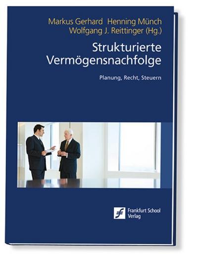 Strukturierte Vermögensnachfolge: Planung, Recht, Steuern