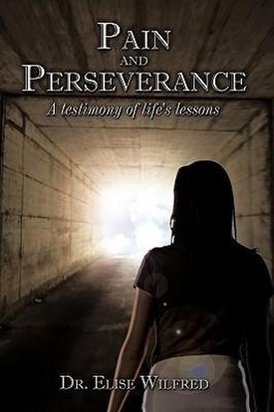 Pain and Perseverance-A Testimony of Life's Lessons