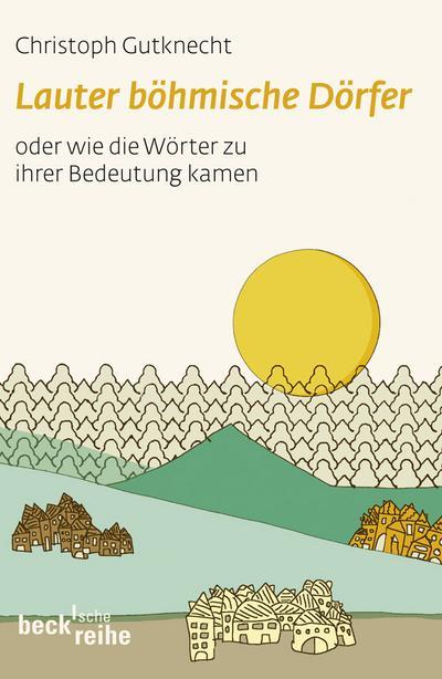 Lauter böhmische Dörfer: Wie die Wörter zu ihrer Bedeutung kamen