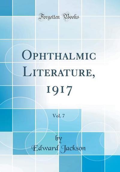 Ophthalmic Literature, 1917, Vol. 7 (Classic Reprint)