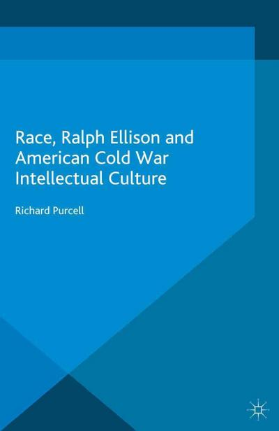 Race, Ralph Ellison and American Cold War Intellectual Culture