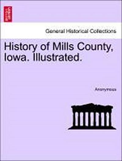 History of Mills County, Iowa. Illustrated.