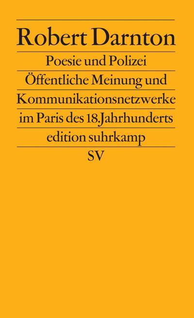 Poesie und Polizei: Öffentliche Meinung und Kommunikationsnetzwerke im Paris des 18. Jahrhunderts (edition suhrkamp)
