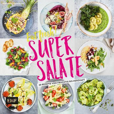 Eat fresh! Super Salate; 60 Rezepte von fruchtig bis herzhaft; Deutsch