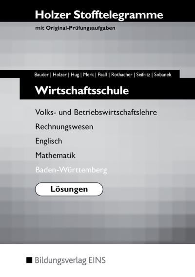 Stofftelegramm Wirtschaftsschulen in Baden-Württemberg: Volks- und Betriebswirtschaftslehre, Rechnungswesen, Mathematik, Englisch, Deutsch: Lösungen (Stofftelegramme, Band 3)