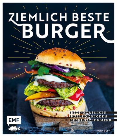 Ziemlich beste Burger; Beef-Klassiker, Pulled Chicken, Sushi-Style & mehr; Deutsch