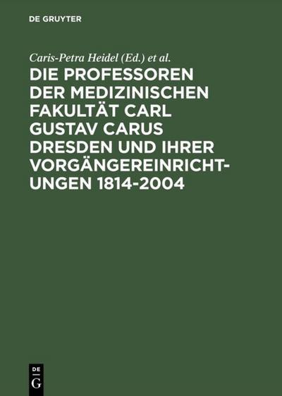 Die Professoren der Medizinischen Fakultät Carl Gustav Carus Dresden und ihrer Vorgängereinrichtungen 1814-2004