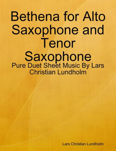 Bethena for Alto Saxophone and Tenor Saxophone - Pure Duet Sheet Music By Lars Christian Lundholm
