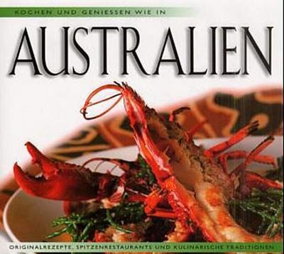 Kochen und Geniessen wie in Australien - 2000 Periplus - Broschiert, Deutsch, Diverse, Originalrezepte, Spitzenrestaurants und kulinarische Traditionen, Originalrezepte, Spitzenrestaurants und kulinarische Traditionen