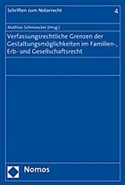 Verfassungsrechtliche Grenzen der Gestaltungsmöglichkeiten im Familien-, Erb- und Gesellschaftsrecht