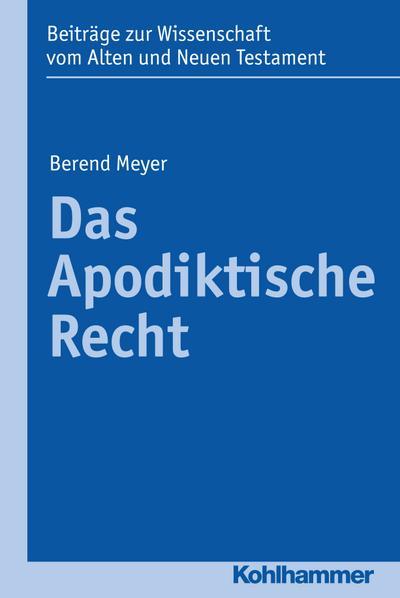 Das Apodiktische Recht (Beiträge zur Wissenschaft vom Alten und Neuen Testament (BWANT))