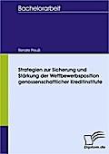 Strategien zur Sicherung und Stärkung der Wettbewerbsposition genossenschaftlicher Kreditinstitute - Renate Preuß