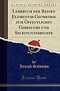 Lehrbuch der Reinen Elementar-Geometrie zum Öffentlichen Gebrauche und Selbstunterrichte (Classic Reprint)