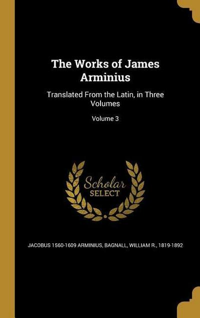 WORKS OF JAMES ARMINIUS