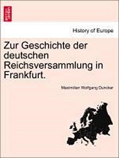 Zur Geschichte der deutschen Reichsversammlung in Frankfurt.