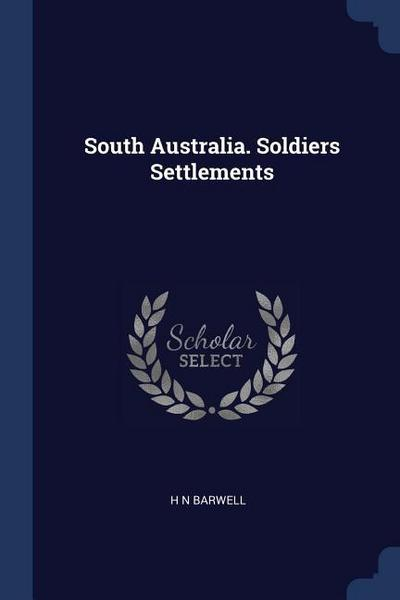 South Australia. Soldiers Settlements