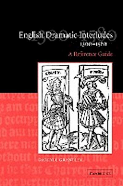 English Dramatic Interludes, 1300 1580: A Reference Guide