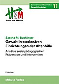 Gewalt in stationären Einrichtungen der Altenhilfe. Bonner Schriftenreihe Gewalt im Alter, Bd. 11