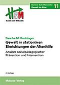 Gewalt in stationären Einrichtungen der Altenhilfe. Bonner Schriftenreihe Gewalt im Alter, Bd. 11