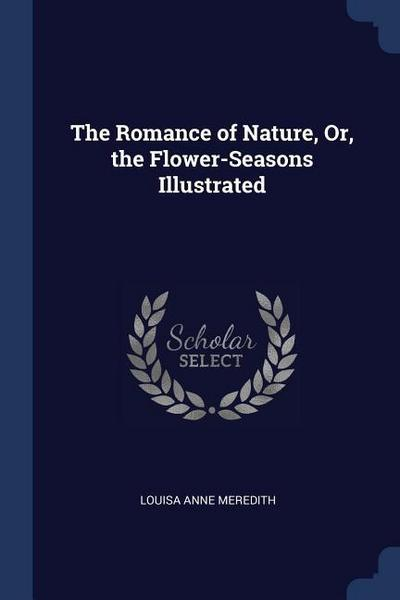 The Romance of Nature, Or, the Flower-Seasons Illustrated