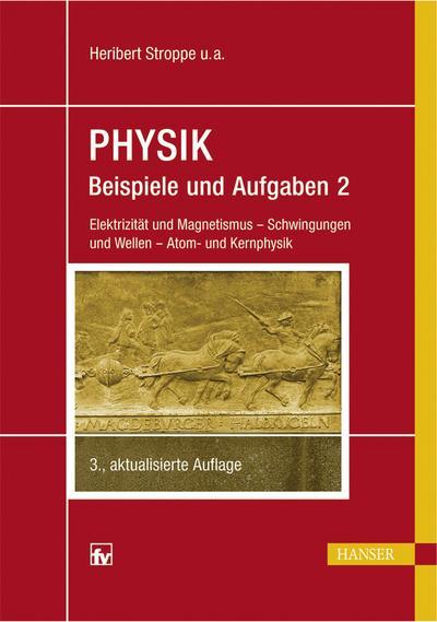 PHYSIK - Beispiele und Aufgaben: Band 2: Elektrizität und Magnetismus - Schwingungen und Wellen - Atom- und Kernphysik