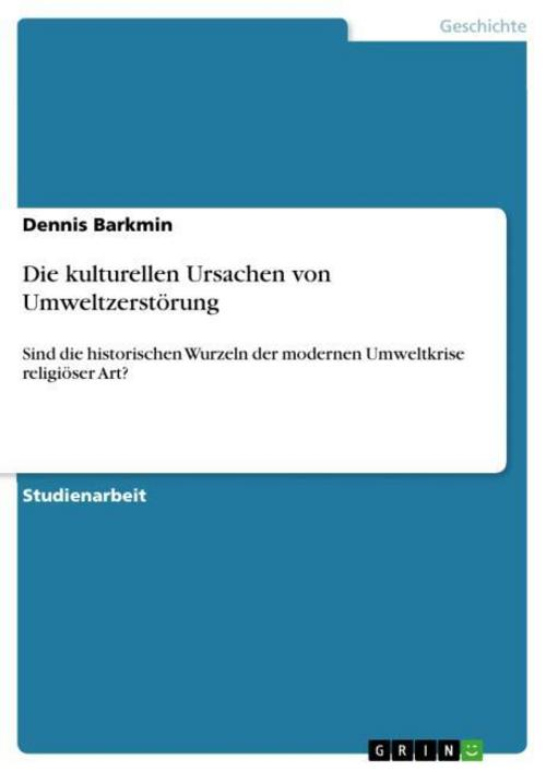 Die kulturellen Ursachen von Umweltzerstörung Dennis Barkmin