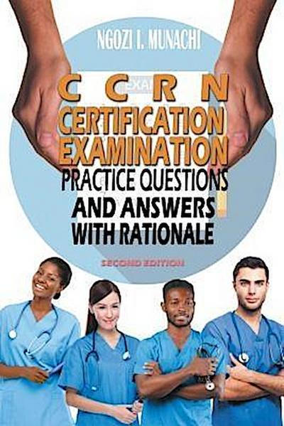 CCRN CERTIFICATION EXAMINATION PRACTICE QUESTIONS AND ANSWERS WITH RATIONALE