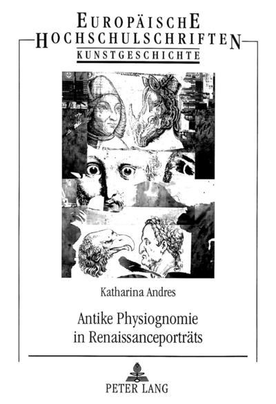Antike Physiognomie in Renaissanceporträts (Europäische Hochschulschriften / European University Studies / Publications Universitaires Européennes / ... Art / Série 28: Histoire de l'art, Band 341)