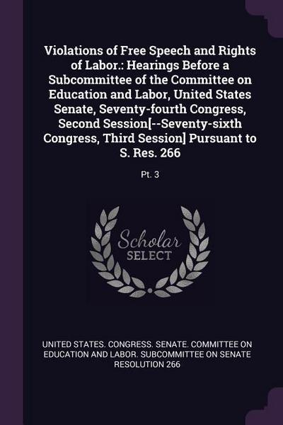 Violations of Free Speech and Rights of Labor.: Hearings Before a Subcommittee of the Committee on Education and Labor, United States Senate, Seventy-