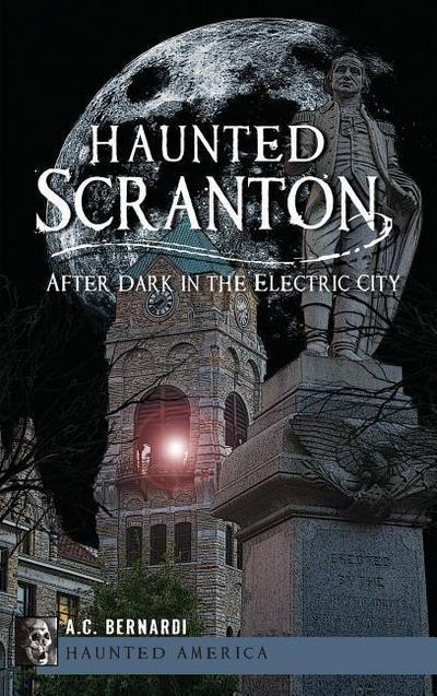 Haunted Scranton: After Dark in the Electric City