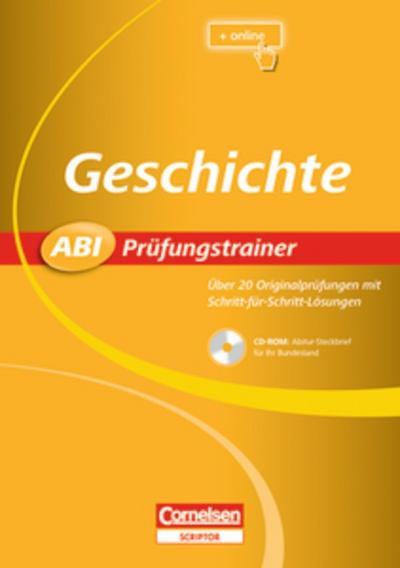 Abi Prüfungstrainer Geschichte (Buch+CD-ROM): Über 20 Originalprüfungen mit Schritt-für-Schritt-Lösungen