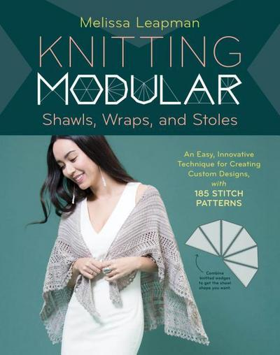 Knitting Modular Shawls, Wraps, and Stoles: An Easy, Innovative Technique for Creating Custom Designs, with 175 Stitch Patterns