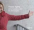 Happy Aging; Ulrike Draesner erzählt ihre Wec ...