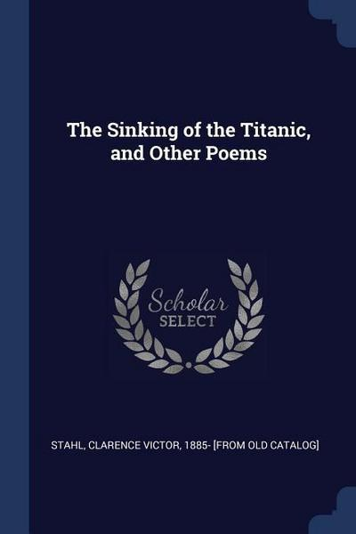 The Sinking of the Titanic, and Other Poems