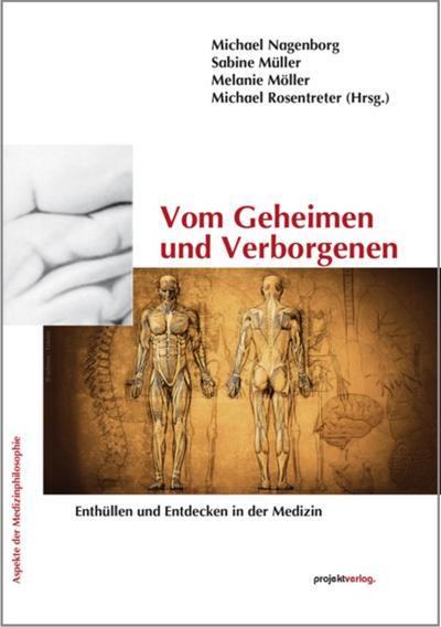 Vom Geheimen und Verborgenen: Enthüllen und Entdecken in der Medizin (Aspekte der Medizinphilosophie)