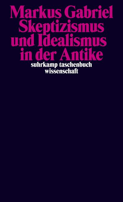 Skeptizismus und Idealismus in der Antike (suhrkamp taschenbuch wissenschaft, Band 1919)