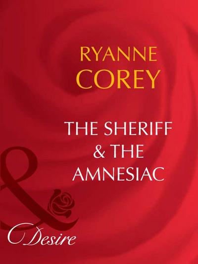 The Sheriff and The Amnesiac (Mills & Boon Desire)