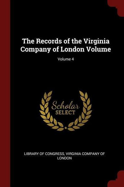 The Records of the Virginia Company of London Volume; Volume 4