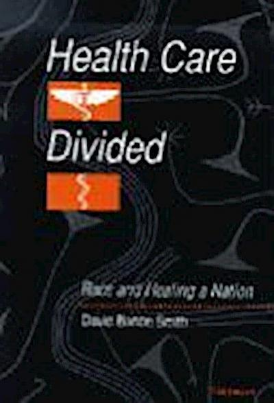 Health Care Divided: Race and Healing a Nation