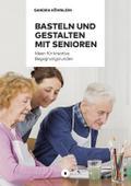 Basteln und Gestalten mit Senioren: Ideen für kreative Begegnungsrunden: Ideen fr kreative Begegnungsrunden / Aktiv mit Senioren / Band 1