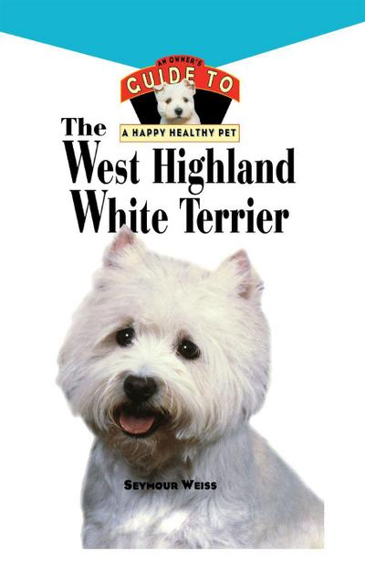 West Highland White Terrier: An Owner's Guide Toa Happy Healthy Pet