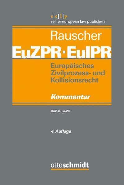 Europäisches Zivilprozess- und Kollisionsrecht EuZPR/EuIPR / , Band I: Brüssel Ia-VO