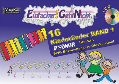 Einfacher!-Geht-Nicht: 16 Kinderlieder BAND 1 – für das SONOR BWG Boomwhackers Glockenspiel mit CD: Das besondere Notenheft für Anfänger