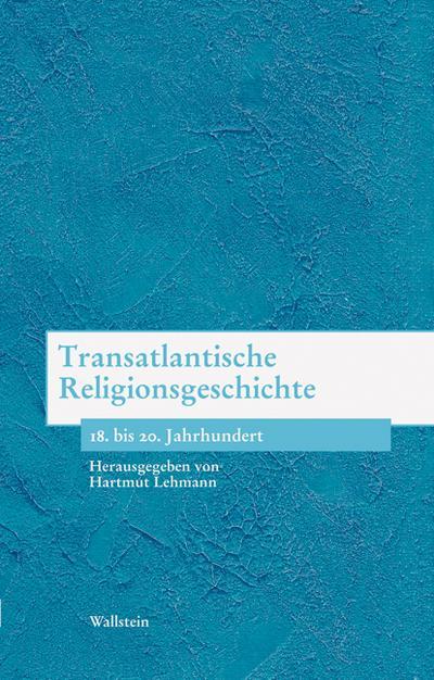Transatlantische Religionsgeschichte. 18. bis 20. Jahrhundert