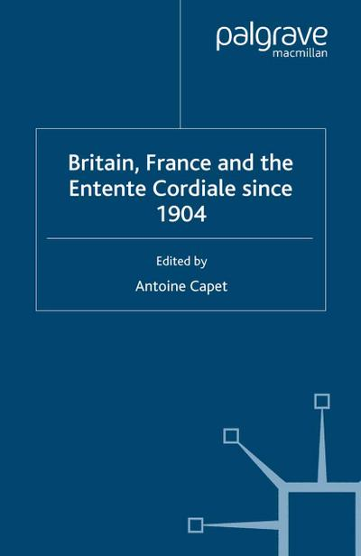 Britain, France and the Entente Cordiale Since 1904