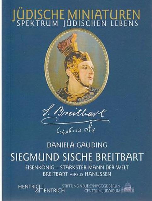 Siegmund Sische Breitbart. Eisenkönig, stärkster Mann der Welt, Daniela Gau ...