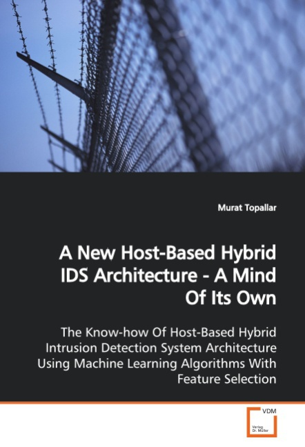 A New Host-Based Hybrid IDS Architecture - A Mind Of Its Own Murat Topallar