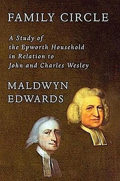 Family Circle: A Study of the Epworth Household in Relation to John and Charles Wesley