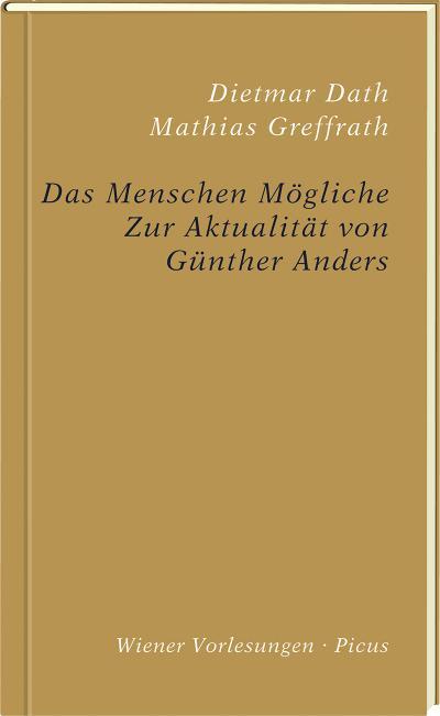 Das Menschen Mögliche; Zur Aktualität von Günther Anders; Wiener Vorlesungen; Deutsch